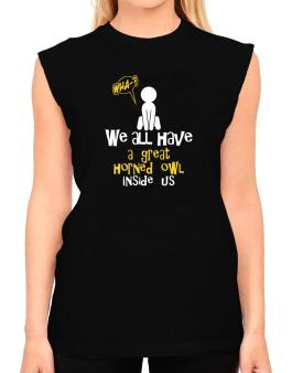 We All Have A Great Horned Owl Inside Us T-Shirt - Sleeveless-Womens