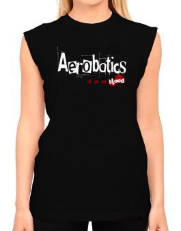 Aerobatics Is In My Blood T-Shirt - Sleeveless-Womens