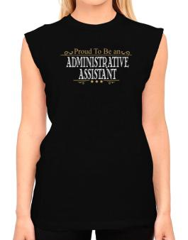 Proud To Be An Administrative Assistant T-Shirt - Sleeveless-Womens