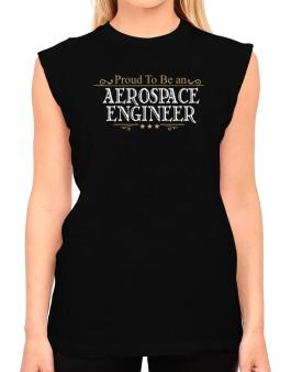 Proud To Be An Aerospace Engineer T-Shirt - Sleeveless-Womens