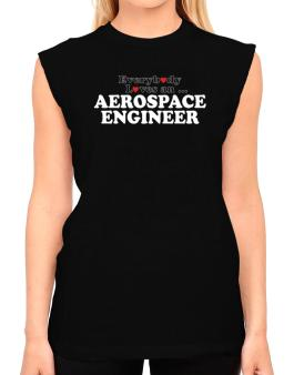 Everybody Loves An Aerospace Engineer T-Shirt - Sleeveless-Womens