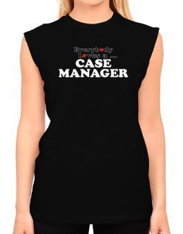 Everybody Loves A Case Manager T-Shirt - Sleeveless-Womens