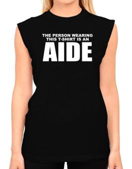 The Person Wearing This T-sshirt Is An Aide T-Shirt - Sleeveless-Womens