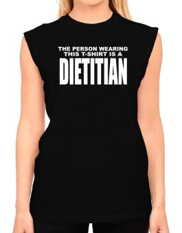 The Person Wearing This T-sshirt Is A Dietitian T-Shirt - Sleeveless-Womens