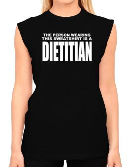 The Person Wearing This Sweatshirt Is A Dietitian T-Shirt - Sleeveless-Womens