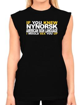 If You Knew American Sign Language I Would Sex You Up T-Shirt - Sleeveless-Womens