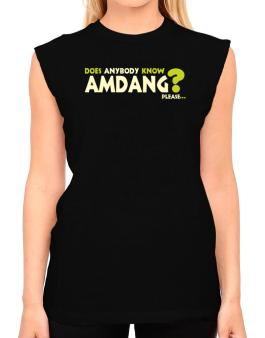 Does Anybody Know Amdang? Please... T-Shirt - Sleeveless-Womens