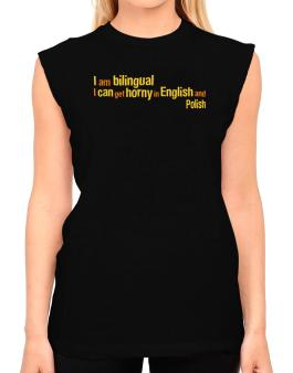 I Am Bilingual, I Can Get Horny In English And Polish T-Shirt - Sleeveless-Womens