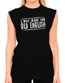 I Was Made For Old English T-Shirt - Sleeveless-Womens
