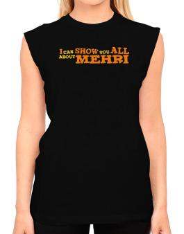 I Can Show You All About Mehri T-Shirt - Sleeveless-Womens