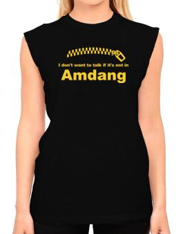 I Dont Want To Talk If It Is Not In Amdang T-Shirt - Sleeveless-Womens