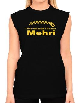 I Dont Want To Talk If It Is Not In Mehri T-Shirt - Sleeveless-Womens