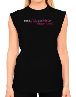 Have You Tried Sex In Ottoman Turkish? T-Shirt - Sleeveless-Womens
