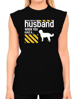 Who Needs A Husband When You Have A ... Labradoodle T-Shirt - Sleeveless-Womens