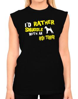 Id Rather Snuggle With An Irish Terrier T-Shirt - Sleeveless-Womens
