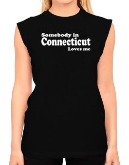 somebody In Connecticut Loves Me T-Shirt - Sleeveless-Womens