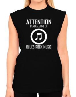 Attention: Central Zone Of Blues Rock Music T-Shirt - Sleeveless-Womens