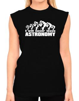 I Will Never Leave Astronomy T-Shirt - Sleeveless-Womens