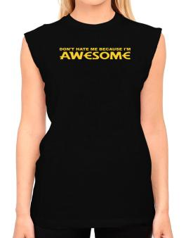 Dont Hate Me Because Im Awesome T-Shirt - Sleeveless-Womens