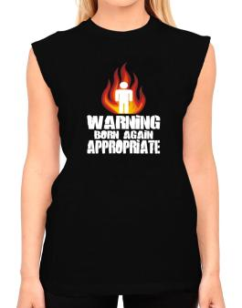 Warning - Born Again Appropriate T-Shirt - Sleeveless-Womens