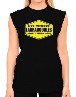Live Without Labradoodles , I Dont Think So ! T-Shirt - Sleeveless-Womens