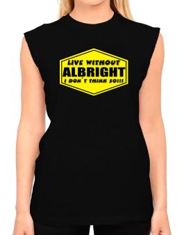 Live Without Albright , I Dont Think So ! T-Shirt - Sleeveless-Womens