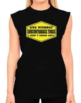 Live Without Subcontrabass Tubas , I Dont Think So ! T-Shirt - Sleeveless-Womens