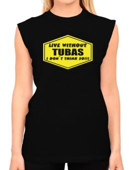 Live Without Tubas , I Dont Think So ! T-Shirt - Sleeveless-Womens