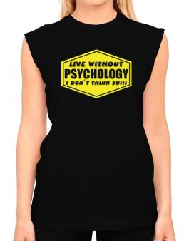 Live Without Psychology , I Dont Think So ! T-Shirt - Sleeveless-Womens