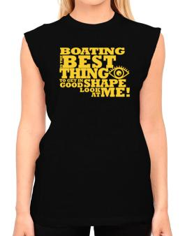 Boating Is The Best Thing To Get In Good Shape T-Shirt - Sleeveless-Womens