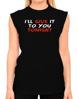 I´ll Give It To You Tonight T-Shirt - Sleeveless-Womens