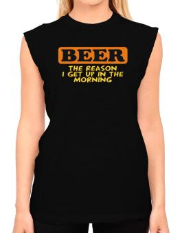 Beer - The Reason I Get Up In The Morning T-Shirt - Sleeveless-Womens