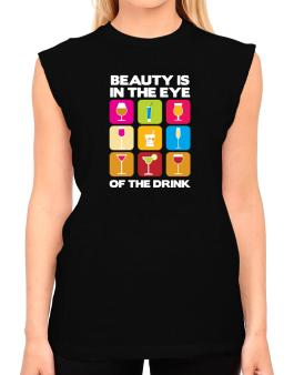 Beauty Is In The Eye Of The Drink T-Shirt - Sleeveless-Womens