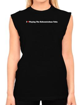 I Love Playing The Subcontrabass Tuba Players T-Shirt - Sleeveless-Womens