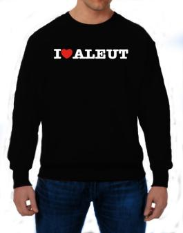 I Love Aleut Sweatshirt