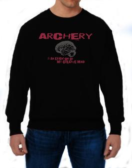 Archery Is An Extension Of My Creative Mind Sweatshirt