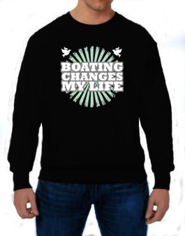 Boating Changes My Life Sweatshirt