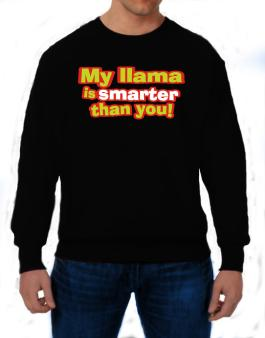 My Llama Is Smarter Than You! Sweatshirt