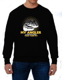 My Angler Is More Intelligent Than Your Pet Sweatshirt