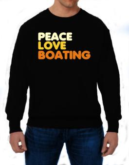 Peace Love Boating Sweatshirt