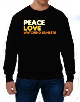 Peace Love Watching Sunsets Sweatshirt