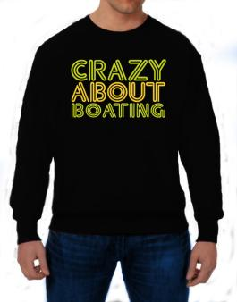 Crazy About Boating Sweatshirt