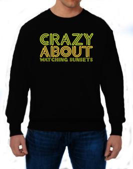 Crazy About Watching Sunsets Sweatshirt