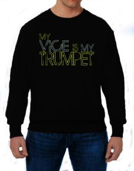 My Vice Is My Trumpet Sweatshirt