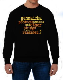 Genmaicha Produces Amnesia And Other Things I Dont Remember ..? Sweatshirt