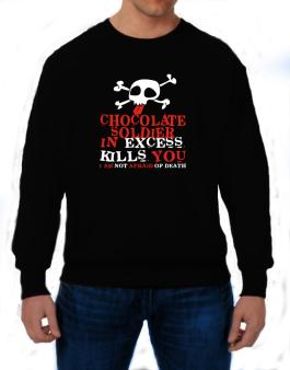 Chocolate Soldier In Excess Kills You - I Am Not Afraid Of Death Sweatshirt