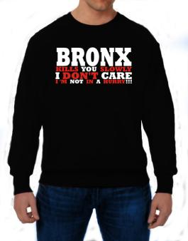 Bronx Kills You Slowly - I Dont Care, Im Not In A Hurry! Sweatshirt