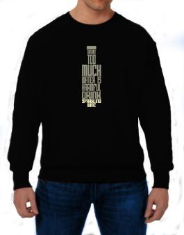 Drinking Too Much Water Is Harmful. Drink Sparkling Wine Sweatshirt