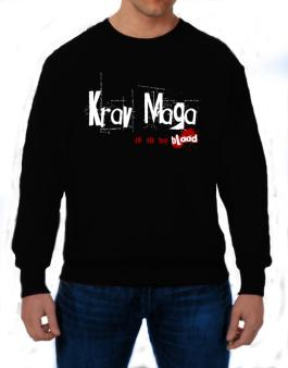 Krav Maga Is In My Blood Sweatshirt