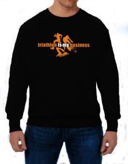 Triathlon Is My Business Sweatshirt
